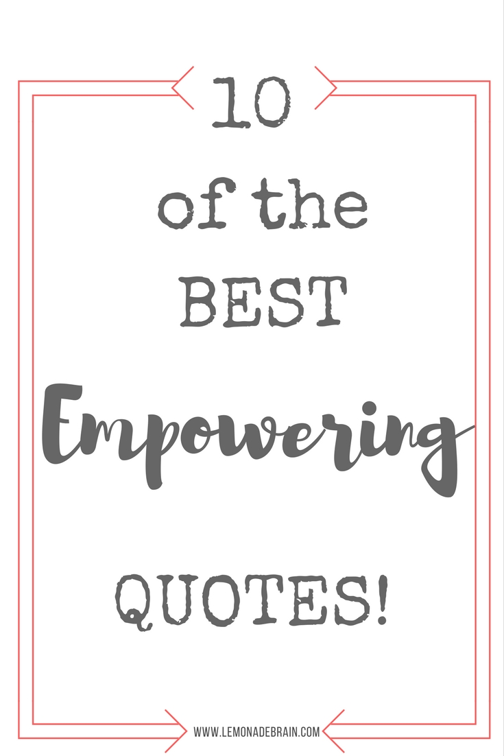 Empowering Quotes Empowering Quotes 10 Of The Best Empowering Quotes  Lemonade Brain